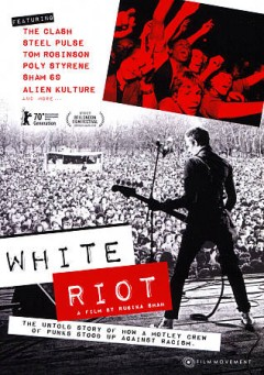 White riot the untold story of how a motley crew of punks stood up against racism / a film by Rubika Shah.