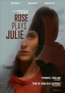 Rose plays Julie / Screen Ireland presents ; a Samson Films and Desperate Optimists production ; written and directed by Christine Molloy and Joe Lawlor.
