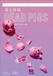 Dead pigs / a film by Cathy Yan ; presented by Fan Luyuan, CT Yip, Song Ge ; produced by Clarissa Zhang, Jane Zheng.