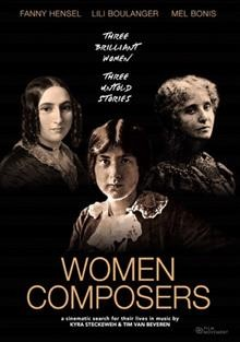 Women composers : a cinematic search for their lives / by Kyra Steckeweh & Tim van Beveren ; producers, Kyra Steckeweh, Tim van Beveren ; co-producer, Karla Viebahn ; executive producer, TVBmedia Productions.