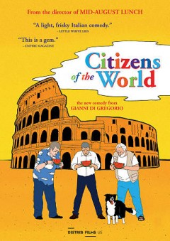 Citizens of the world / written by Gianni Di Gregorio, Marco Pettenello ; produced by Angelo Barbagallo ; directed by Gianni Di Gregorio.