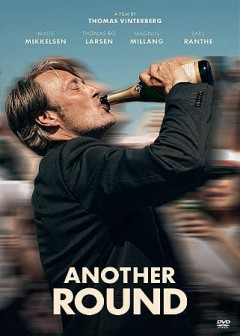 Another round = Druk / Zentropa Entertainments præsentator ; Film Väst, Zentropa Sweden, Topkapi Films, Zentropa Netherlands ; en film af Thomas Vinterberg ; manuskript, Thomas Vinterberg, Tobias Lindholm ; producere, Sisse Graum Jørgensen, Kasper Dissing.