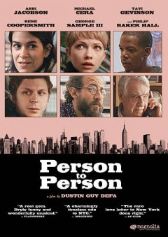 Person to person / Magnolia Pictures ; Forager Films and Bow and Arrow ; in association with Sailor Bear and Park Pictures ; produced by Toby Halbrooks, James M. Johnston, Sara Murphy ; written and directed by Dustin Guy Defa.