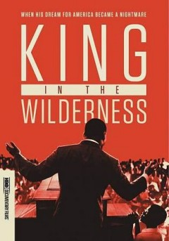 King in the wilderness / HBO Documentary Films and Kunhardt Films present ; directed by Peter Kunhardt.