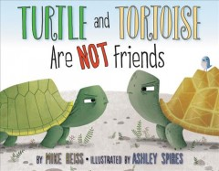 Turtle and Tortoise are not friends / written by Mike Reiss ; illustrated by Ashley Spires.