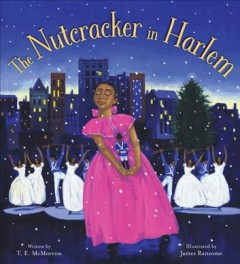 The Nutcracker in Harlem / by T.E. McMorrow ; illustrated by James Ransome.