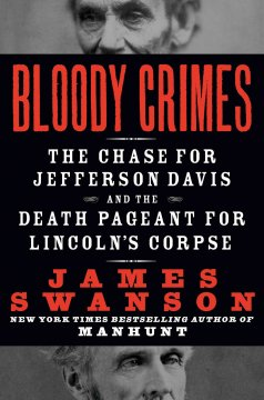 Bloody crimes : the chase for Jefferson Davis and the death pageant for Lincoln