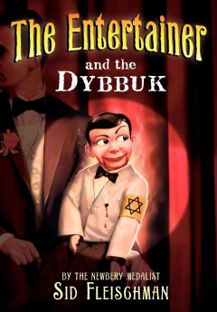 The entertainer and the dybbuk / Sid Fleischman.