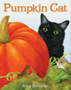 Pumpkin cat / written & illustrated by Anne Mortimer.