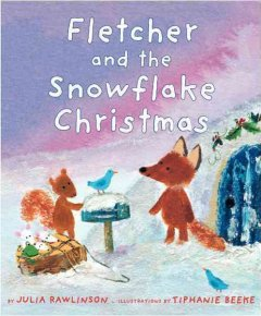 Fletcher and the snowflake Christmas / by Julia Rawlinson ; pictures by Tiphanie Beeke.