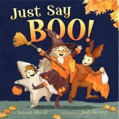 Just say boo! / Susan Hood ; illustrated by Jed Henry.