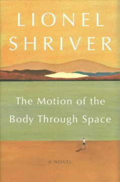 The motion of the body through space / Lionel Shriver.