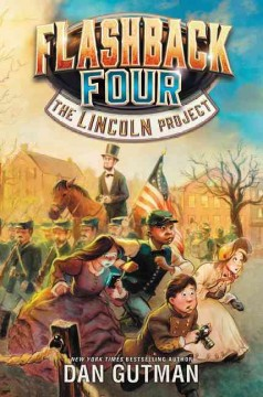 Flashback Four : the Lincoln project / Dan Gutman