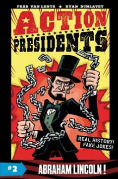 Action Presidents. #2, Abraham Lincoln! / Fred Van Lente ; [illustrator], Ryan Dunlavey.