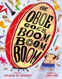 The oboe goes boom boom boom / by Colleen AF Venable ; illustrated by Lian Cho.