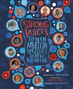 Strong voices : fifteen American speeches worth knowing / introductions by Tonya Bolden ; foreword by Cokie Roberts ; illustrated by Eric Velasquez.