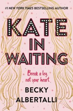 Kate in waiting / Becky Albertalli.