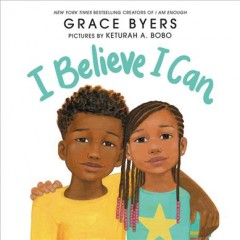 I believe I can / Grace Byers ; pictures by Keturah A. Bobo.
