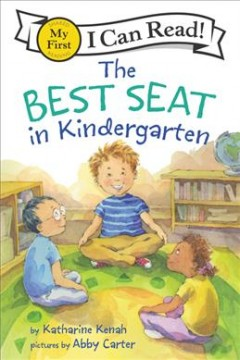 The best seat in kindergarten / story by Katharine Kenah ; pictures by Abby Carter.