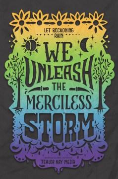 We unleash the merciless storm / Tehlor Kay Mejia.