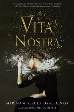 Vita nostra / by Marina and Sergey Dyachenko ; translated by Julia Meitov Hersey.