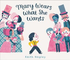 Mary wears what she wants / Keith Negley.