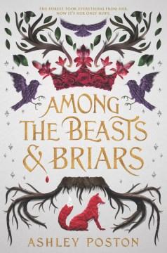Among the beasts and briars / Ashley Poston.