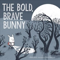 The bold, brave bunny / by Beth Ferry ; illustrations by Chow Hon Lam.