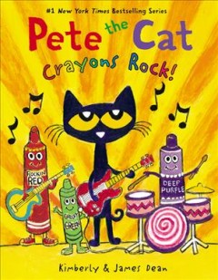 Pete the cat : crayons rock! / Kimberly & James Dean.