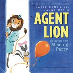 Agent Lion and the case of the missing party / David Soman and Jacky Davis.