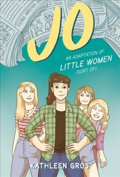 Jo : an adaptation of Little Women (sort of) / Kathleen Gros.