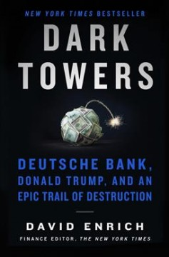 Dark towers : Deutsche Bank, Donald Trump, and an epic trail of destruction / David Enrich.
