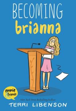Becoming Brianna / Terri Libenson.