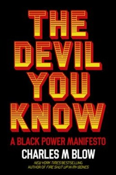 The devil you know : a Black power manifesto / Charles M. Blow.