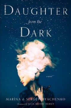Daughter from the dark / Marina and Sergey Dyachenko ; translated by Julia Meitow Hersey.