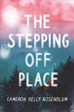 The stepping off place / Cameron Kelly Rosenblum.