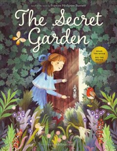 The secret garden / adapted by Calista Brill,  based on the novel by Frances Hodgson Burnett, illustrated by Adelina Lirius.