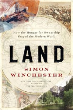 Land : how the hunger for ownership shaped the modern world / Simon Winchester.