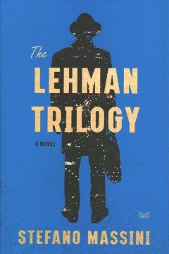 The Lehman trilogy : a novel / Stefano Massini ; translated from the Italian by Richard Dixon.