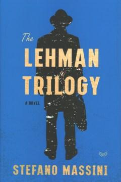 The Lehman trilogy : a novel / Stefano Massini ; translated from the Italian by Richard Dixon.
