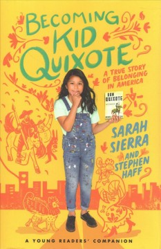 Becoming Kid Quixote: a true story of belonging in America / Sarah Sierra and Stephen Haff ; illustrated by Astrid Caballeros.