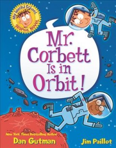 My weird school graphic novel. [1], Mr. Corbett is in orbit! / Dan Gutman ; pictures by Jim Paillot.