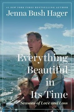 Everything beautiful in its time : seasons of love and loss / Jenna Bush Hager.