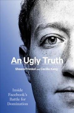 An ugly truth : inside Facebook