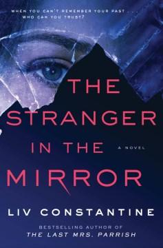 The stranger in the mirror / Liv Constantine.