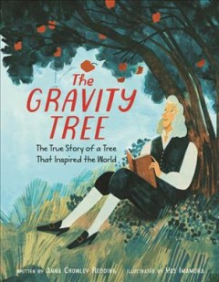 The gravity tree : the true story of a tree that inspired the world / by Anna Crowley Redding ; illustrated by Yasmin Imamura.