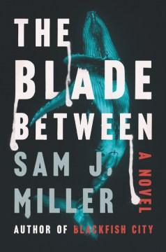 The blade between : a novel / Sam J. Miller.