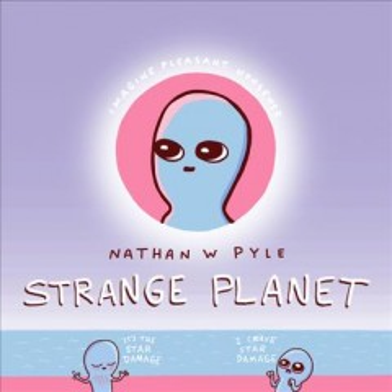 Strange planet / Nathan W Pyle.