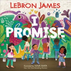 I promise / written by LeBron James ; illustrated by Nina Mata.