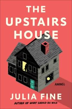 The upstairs house : a novel / Julia Fine.